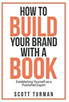 How to Build Your Brand with a Book: Establishing Yourself as the Published Expert