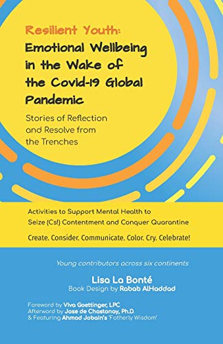 Resilient Youth: Emotional Wellbeing in the Wake of the Covid-19 Global Pandemic: Stories of Reflection and Resolve from the Trenches