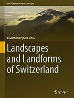 Landscapes and Landforms of Switzerland (World Geomorphological Landscapes)