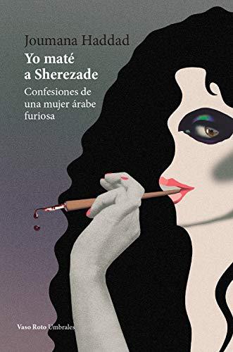 Yo maté a Sherezade: Confesiones de una mujer árabe furiosa (Umbrales nº 39)