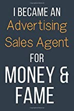 I Became An Advertising Sales Agent For Money & Fame: Funny Gift Idea For Coworker, Boss & Friend   Blank Lined Notebook