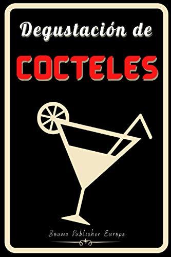 Degustación de Cocteles: Diario de Degustación de Cócteles, un libro y Cuaderno para registrar las catas para los amantes de Cócteles. Guarde todas ... rellenadas. Un regalo original y precioso