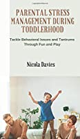 Parental Stress Management During Toddlerhood: Tackle Behavioral Issues and Tantrums Trough Fun and Play