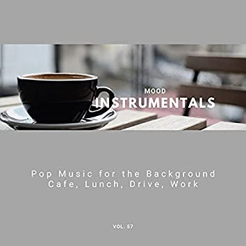 Mood Instrumentals: Pop Music For The Background - Cafe, Lunch, Drive, Work, Vol. 57
