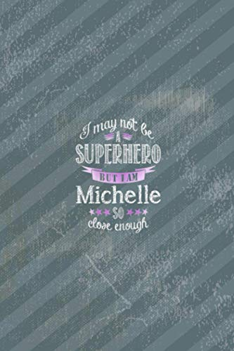 I may not be a Superhero But I am Michelle So close enough Vitamin & Supplements Tracker: 6 x 9 inches and 114 pages