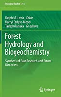 Forest Hydrology and Biogeochemistry: Synthesis of Past Research and Future Directions (Ecological Studies, 216)