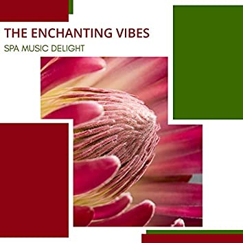 The Enchanting Vibes - Spa Music Delight