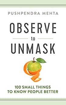 OBSERVE to UNMASK: 100 Small Things to Know People Better by [Pushpendra  Mehta]