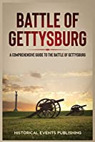 Battle of Gettysburg: A Comprehensive Guide to the Battle of Gettysburg