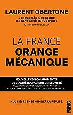 La France Orange Mécanique - Nouvelle édition augmentée de l'enquête choc sur l'insécurité de Laurent Obertone