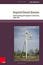 Imperial Desert Dreams: Cotton Growing and Irrigation in Central Asia 1860-1991 (Kultur- Und Sozialgeschichte Osteuropas/ Cultural and Social History of Eastern Europe)