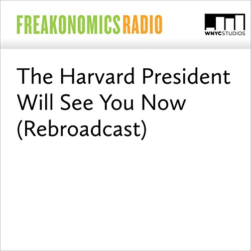 The Harvard President Will See You Now (Rebroadcast) audiobook cover art