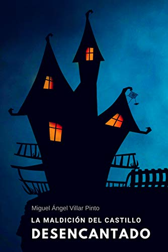 Portada del libro La maldición del castillo desencantado de Miguel Ángel Villar Pinto