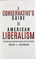 A Conservative's Guide to American Liberalism: 30 Truths About American Liberals and Their Agenda