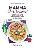 Mamma che buono!: 45 ricette sane e gustose e 200 esperimenti in cucina per grandi e bambini