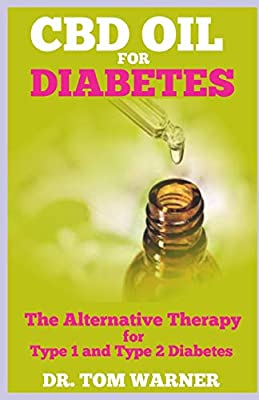 CBD OIL FOR TREATMENT OF DIABETES: The Alternative Therapy for Type 1 and Type 2 Diabetes by Independently published