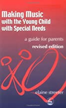 Making Music with the Young Child with Special Needs: A Guide for Parents: A Guide for Parents Second Edition