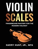 Violin Scales: Fingerboard Mastery for the Modern Violinist