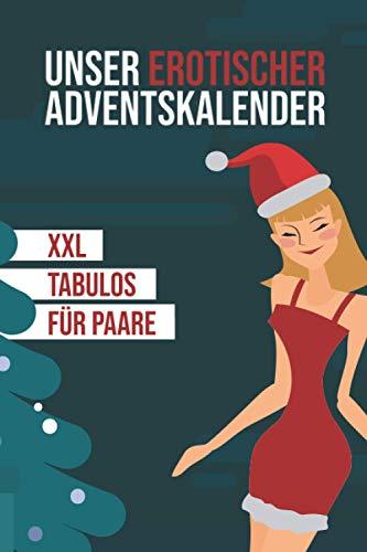 Unser erotischer Adventskalender - XXL - Tabulos - Für Paare: Jeden Tag neue spannende Aufgaben und Fragen für eine heiße Vorweihnachtszeit