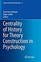 Centrality of History for Theory Construction in Psychology (Annals of Theoretical Psychology)