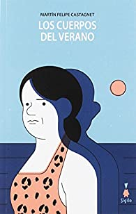 Los cuerpos del verano par Martín Felipe Castagnet