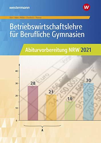 Abiturvorbereitung Berufliche Gymnasien in Nordrhein-Westfalen: Betriebswirtschaftslehre für Berufliche Gymnasien: Abiturvorbereitung NRW 2021: Arbeitsheft