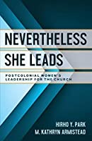 Nevertheless She Leads: Postcolonial Women's Leadership for the Church