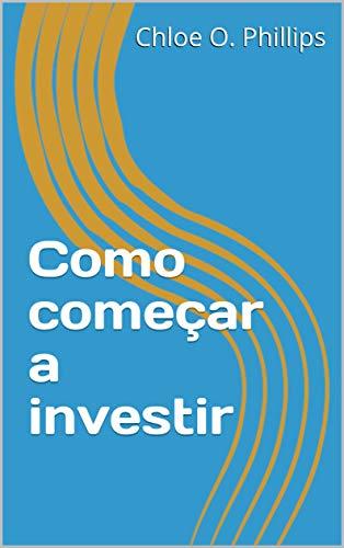 Como começar a investir (Portuguese Edition)
