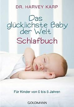 Das glücklichste Baby der Welt - Schlafbuch: Für Kinder von 0 bis 5 Jahren (German Edition) by [Harvey Karp, Karin Wirth]
