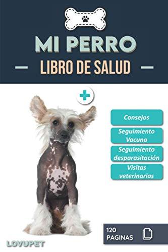Libro de Salud - Mi Perro: Folleto de salud y seguimiento para perros | Crestado chino | 120 páginas | Formato 15.24 x 22.86 cm