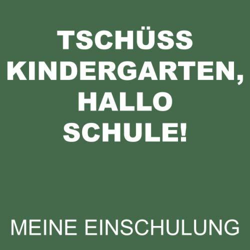 Tschüss Kindergarten, hallo Schule! Meine Einschulung: Gästebuch, Eintragebuch und...
