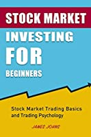 Stock Market Investing for Beginners: Stock Market Trading Basics and Trading Psychology