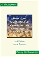 Building Sustainable Communities: Environmental Justice & Global Citizenship (At the Interface/Probing the Boundaries)