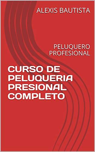 CURSO DE PELUQUERIA PRESIONAL COMPLETO DE CERO A 100: PELUQUERO PROFESIONAL (Spanish Edition)