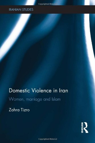 Domestic Violence in Iran: Women, Marriage and Islam (Iranian Studies)