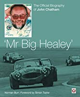 Mr. Big Healey: The Official Biography of John Chatham