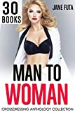 MAN TO WOMAN: 30 BOOKS MEGA BUNDLE: Transgender, Crossdressing, and Feminization Collection