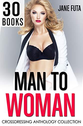 MAN TO WOMAN: 30 BOOKS MEGA BUNDLE: Transgender, Crossdressing, and Feminization Collection...