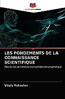 LES FONDEMENTS DE LA CONNAISSANCE SCIENTIFIQUE: Possibilités de l'analyse transcendantale-pragmatique