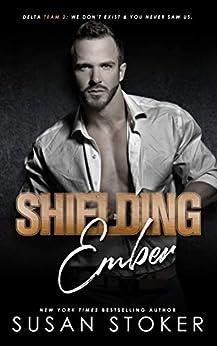 Shielding Ember (Delta Team Two Book 7) (English Edition) par [Susan Stoker]