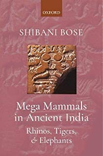 Mega Mammals in Ancient India: Rhinos, Tigers, and Elephants