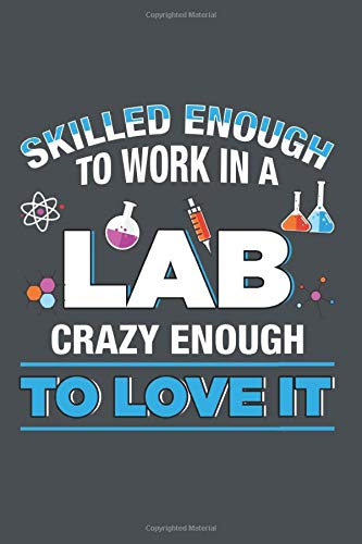 Skilled enough to work in a Lab Crazy Enough to love it: Cool Animated Design For Medical Lab Team Professionals Notebook Composition Book Novelty Gift (6'x9') Lined Notebook to write in