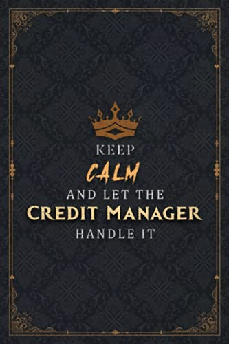 Credit Manager Notebook Planner - Keep Calm And Let The Credit Manager Handle It Job Title Working...