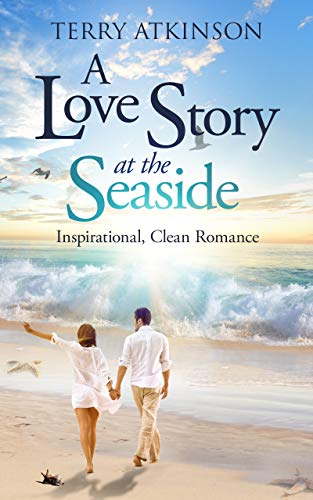 A Love Story at the Seaside: A story to inspire by [Terry Atkinson]