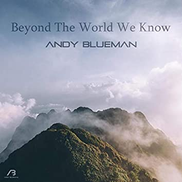 Beyond the World We Know