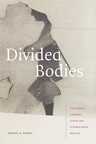Compare Textbook Prices for Divided Bodies: Lyme Disease, Contested Illness, and Evidence-Based Medicine Critical Global Health: Evidence, Efficacy, Ethnography  ISBN 9781478006664 by Dumes, Abigail A.