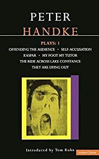 Handke Plays: 1: Offending the Audience, Self-Accusation, Kaspar, My Foot My Tutor, The Ride Across Lake Constance, and They Are Dying Out (Contemporary Dramatists Series) by Peter Handke (2003-09-01)