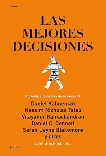 Las mejores decisiones: Aprenda a tomarlas de la mano de Daniel Kahneman, Nassim Nicholas Taleb, Vilayanur Ramachandran, Daniel C. Dennett, Sarah-Jayne Blakemore y otros (Drakontos)
