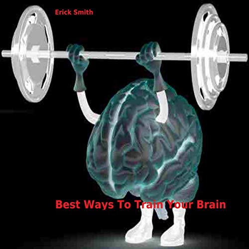 Best Ways to Train Your Brain audiobook cover art