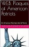 W.E.B. Plaques of American Patriots: An American Patriots Hall of Fame (Hall of Fame Booklets Book 4)